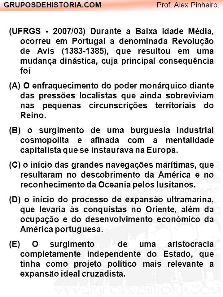 GRUPOSDEHISTORIA.COM Prof. Alex Pinheiro. (UFRGS - 2007/03) Durante a Baixa Idade Média, ocorreu em Portugal a denominada Revolução de Avis (1383-1385