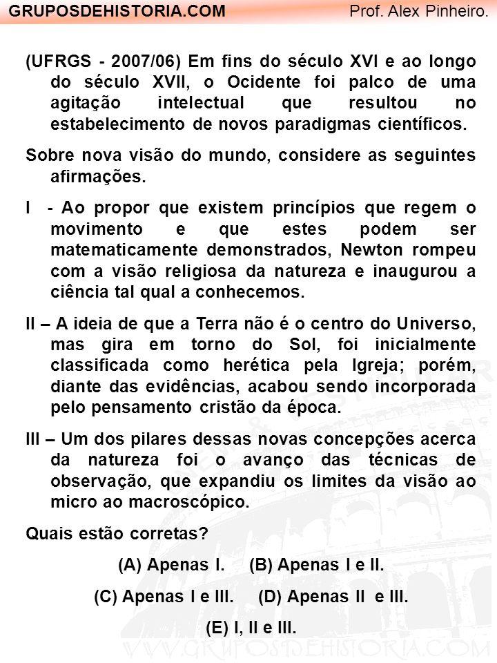 GRUPOSDEHISTORIA.COM Prof. Alex Pinheiro. (UFRGS - 2007/06) Em fins do século XVI e ao longo do século XVII, o Ocidente foi palco de uma agitação inte