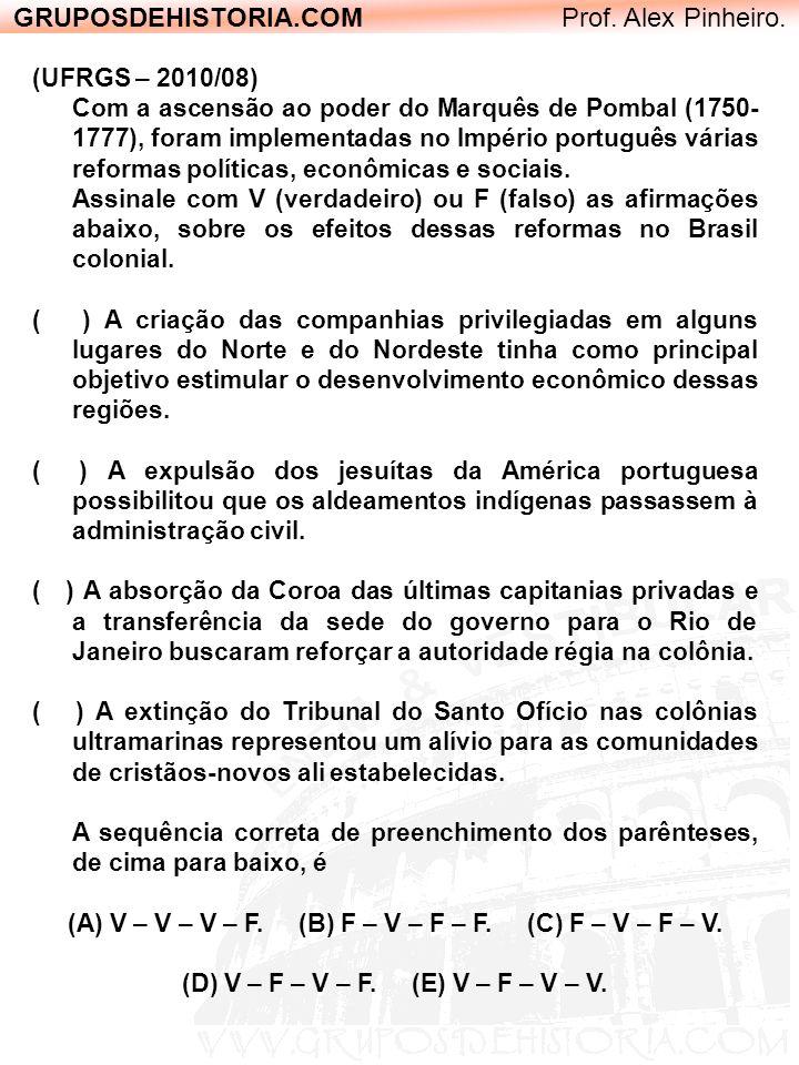 GRUPOSDEHISTORIA.COM Prof. Alex Pinheiro. (UFRGS – 2010/08) Com a ascensão ao poder do Marquês de Pombal (1750- 1777), foram implementadas no Império