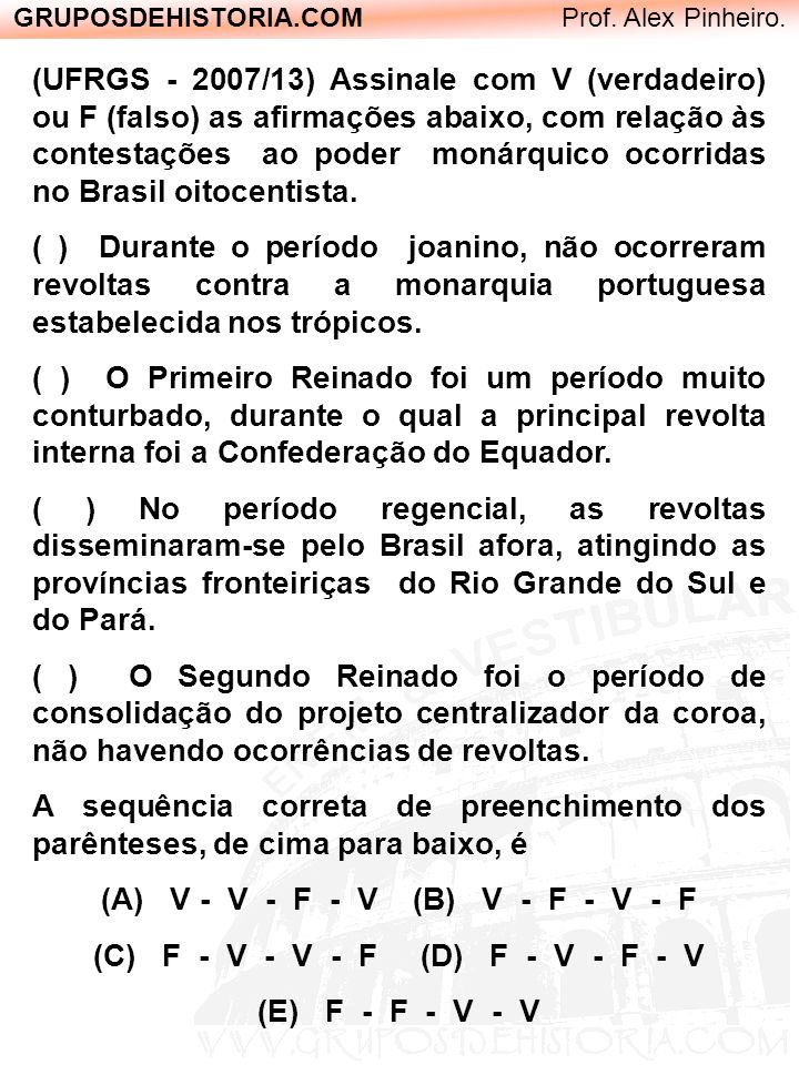 GRUPOSDEHISTORIA.COM Prof. Alex Pinheiro. (UFRGS - 2007/13) Assinale com V (verdadeiro) ou F (falso) as afirmações abaixo, com relação às contestações