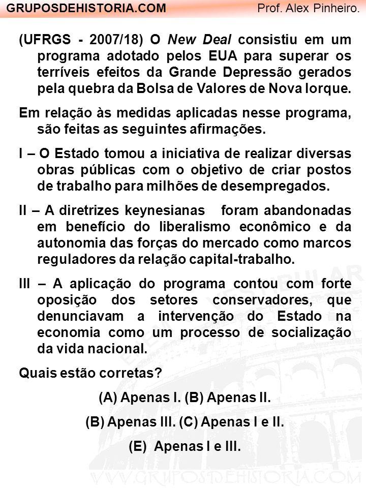 GRUPOSDEHISTORIA.COM Prof. Alex Pinheiro. (UFRGS - 2007/18) O New Deal consistiu em um programa adotado pelos EUA para superar os terríveis efeitos da