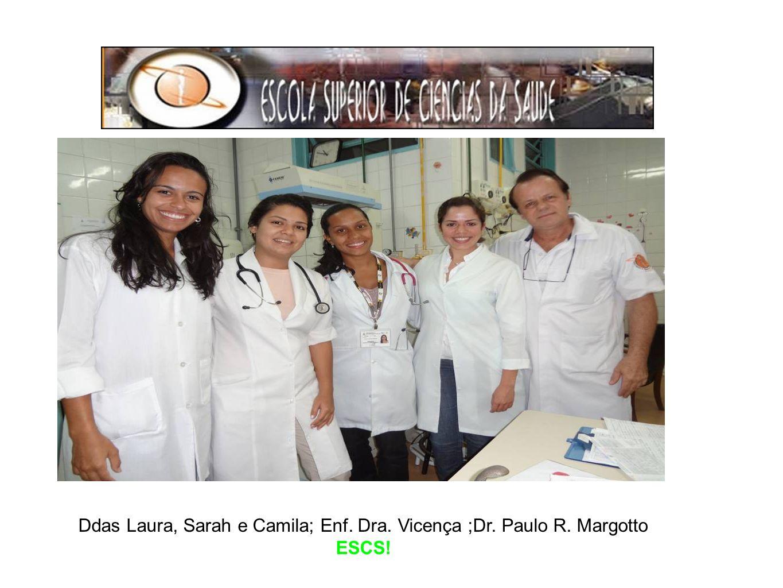 Ddas Laura, Sarah e Camila; Enf. Dra. Vicença ;Dr. Paulo R. Margotto ESCS!