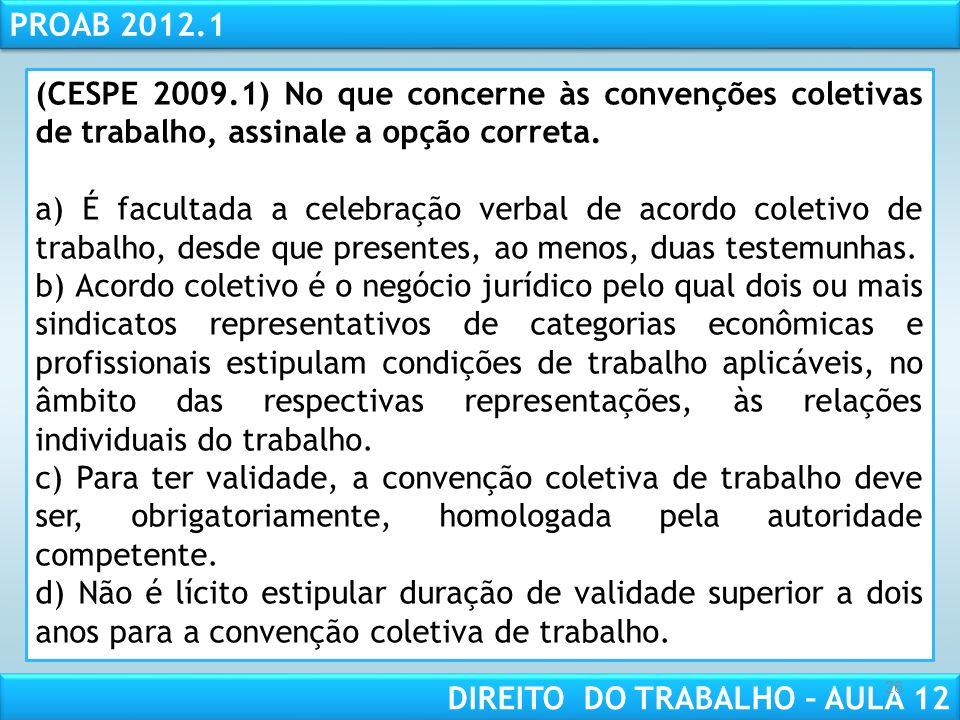 RESPONSABILIDADE CIVIL AULA 1 PROAB 2012.1 DIREITO DO TRABALHO – AULA 12 26 (CESPE 2009.1) No que concerne às convenções coletivas de trabalho, assinale a opção correta.