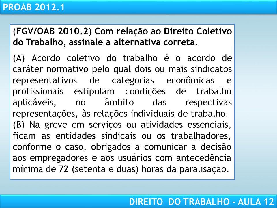 RESPONSABILIDADE CIVIL AULA 1 PROAB 2012.1 DIREITO DO TRABALHO – AULA 12 (FGV/OAB 2010.2) Com relação ao Direito Coletivo do Trabalho, assinale a alte