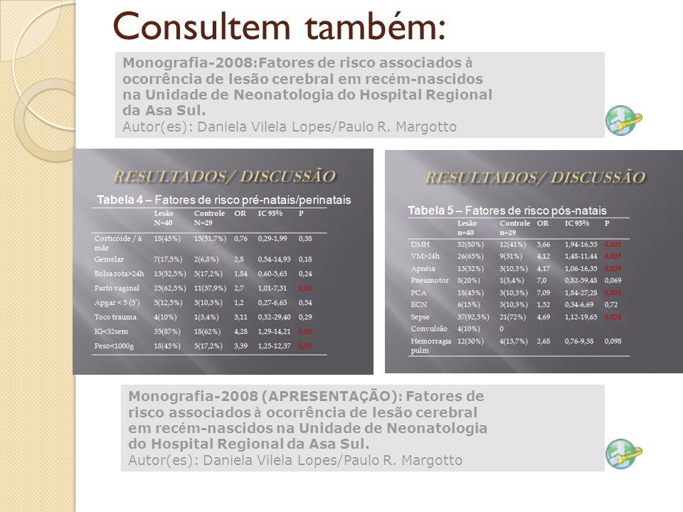 Consultem também: Monografia-2008:Fatores de risco associados à ocorrência de lesão cerebral em rec é m-nascidos na Unidade de Neonatologia do Hospita