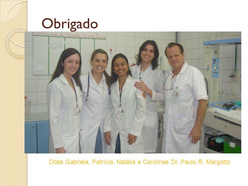 Obrigado Ddas Gabriela, Patrícia, Natália e Carolinae Dr. Paulo R. Margotto