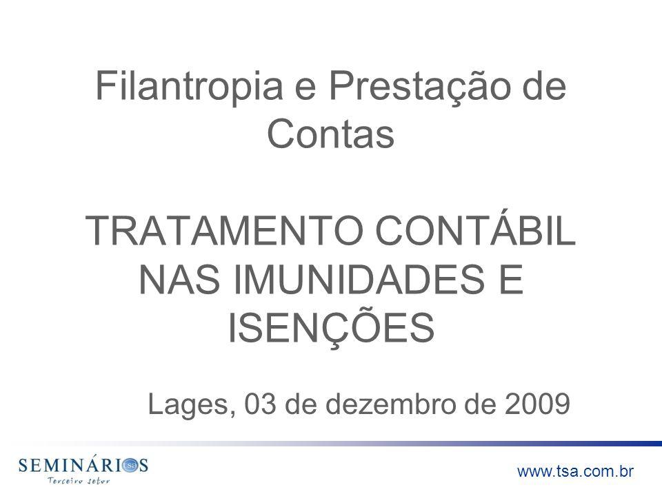 www.tsa.com.br Filantropia e Prestação de Contas TRATAMENTO CONTÁBIL NAS IMUNIDADES E ISENÇÕES Lages, 03 de dezembro de 2009