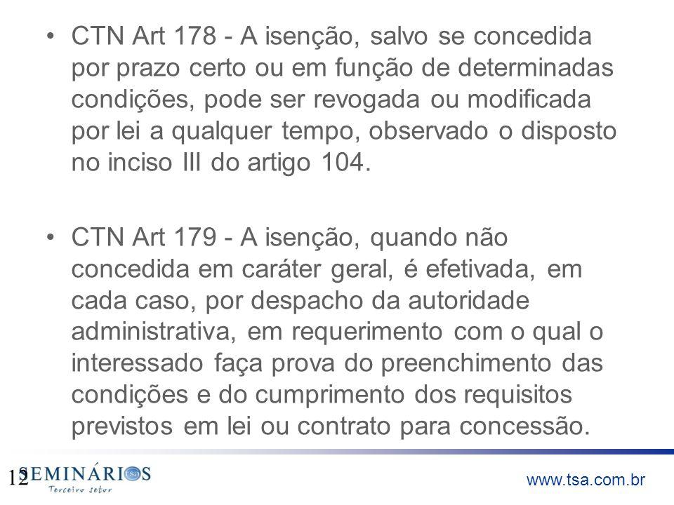 www.tsa.com.br CTN Art 178 - A isenção, salvo se concedida por prazo certo ou em função de determinadas condições, pode ser revogada ou modificada por