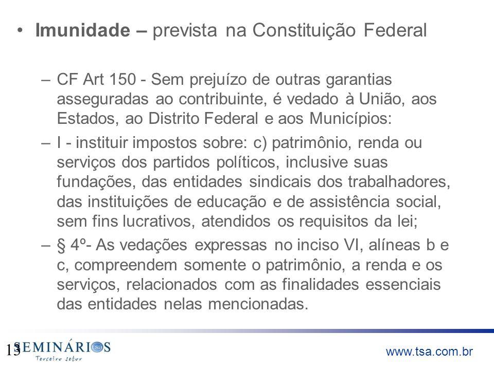 www.tsa.com.br Imunidade – prevista na Constituição Federal –CF Art 150 - Sem prejuízo de outras garantias asseguradas ao contribuinte, é vedado à Uni