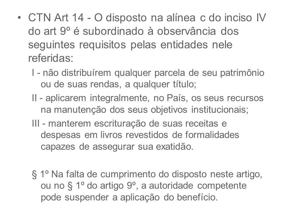 CTN Art 14 - O disposto na alínea c do inciso IV do art 9º é subordinado à observância dos seguintes requisitos pelas entidades nele referidas: I - nã