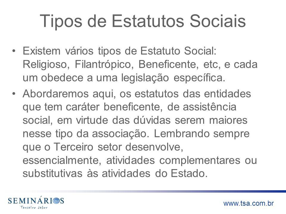 www.tsa.com.br Tipos de Estatutos Sociais Existem vários tipos de Estatuto Social: Religioso, Filantrópico, Beneficente, etc, e cada um obedece a uma