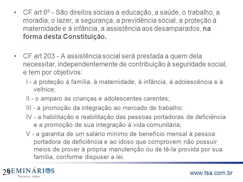 www.tsa.com.br CF art 6º - São direitos sociais a educação, a saúde, o trabalho, a moradia, o lazer, a segurança, a previdência social, a proteção à m