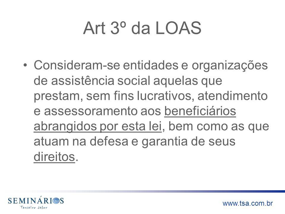 www.tsa.com.br Art 3º da LOAS Consideram-se entidades e organizações de assistência social aquelas que prestam, sem fins lucrativos, atendimento e ass