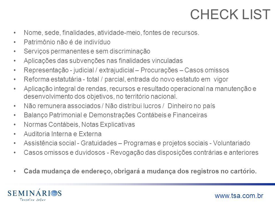 www.tsa.com.br CHECK LIST Nome, sede, finalidades, atividade-meio, fontes de recursos. Patrimônio não é de indivíduo Serviços permanentes e sem discri