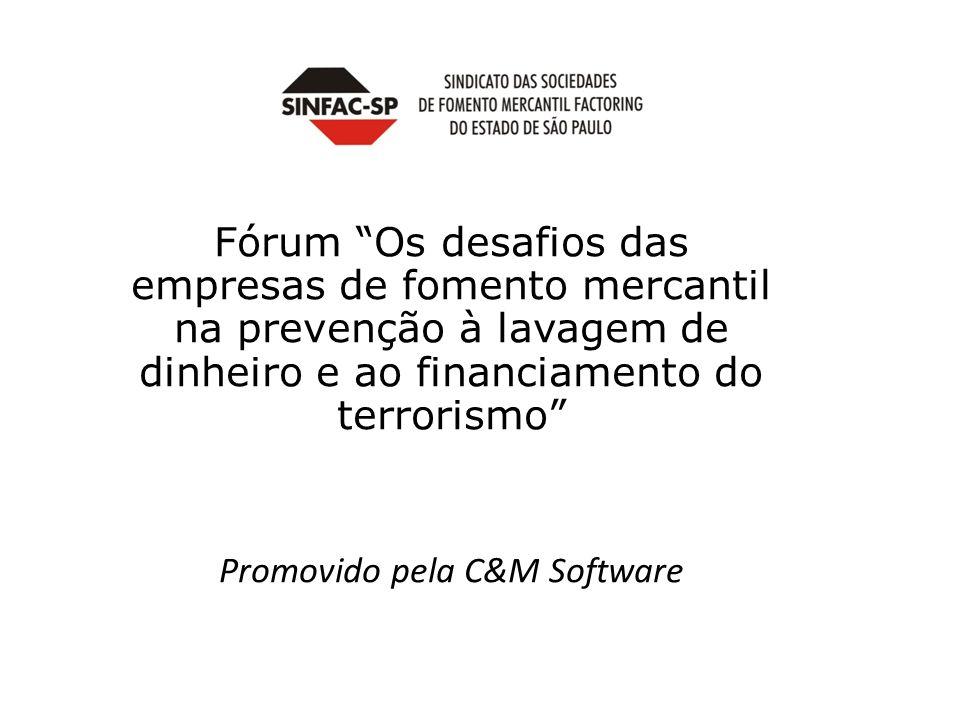 Fórum Os desafios das empresas de fomento mercantil na prevenção à lavagem de dinheiro e ao financiamento do terrorismo Promovido pela C&M Software