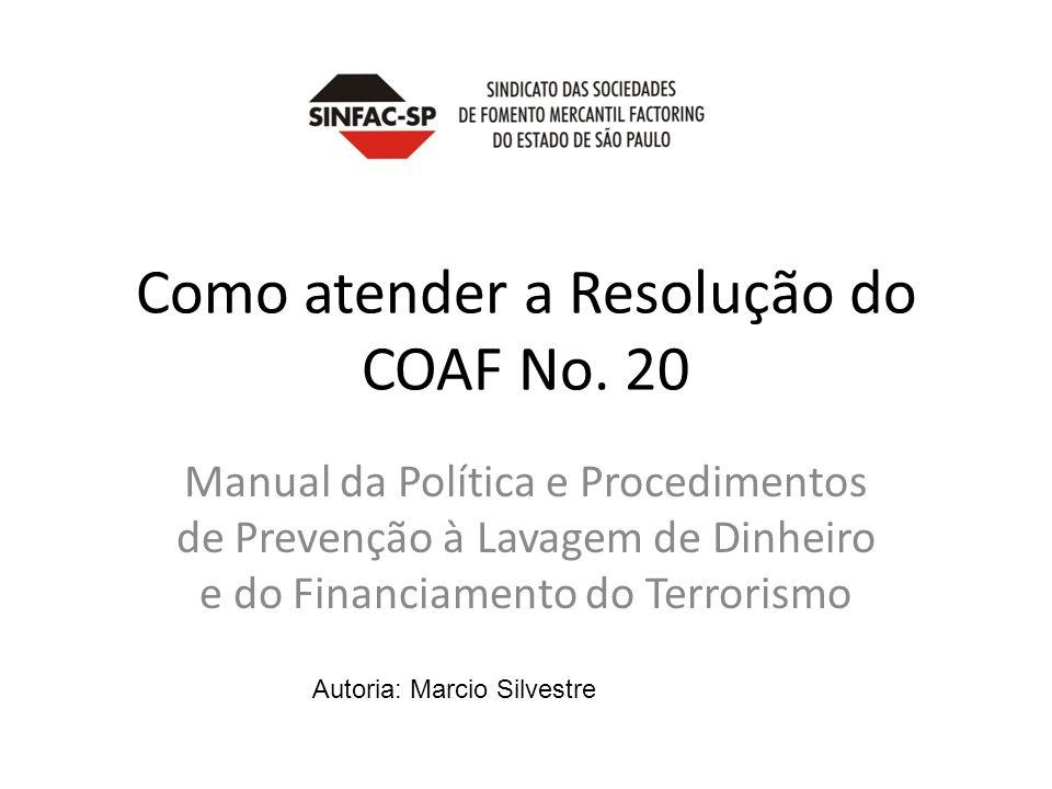 Manual da Política e Procedimentos de Prevenção à Lavagem de Dinheiro e do Financiamento do Terrorismo Como atender a Resolução do COAF No. 20 Autoria