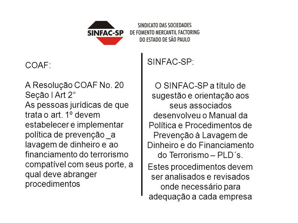 COAF: A Resolução COAF No. 20 Seção I Art 2° As pessoas jurídicas de que trata o art. 1º devem estabelecer e implementar política de prevenção _a lava