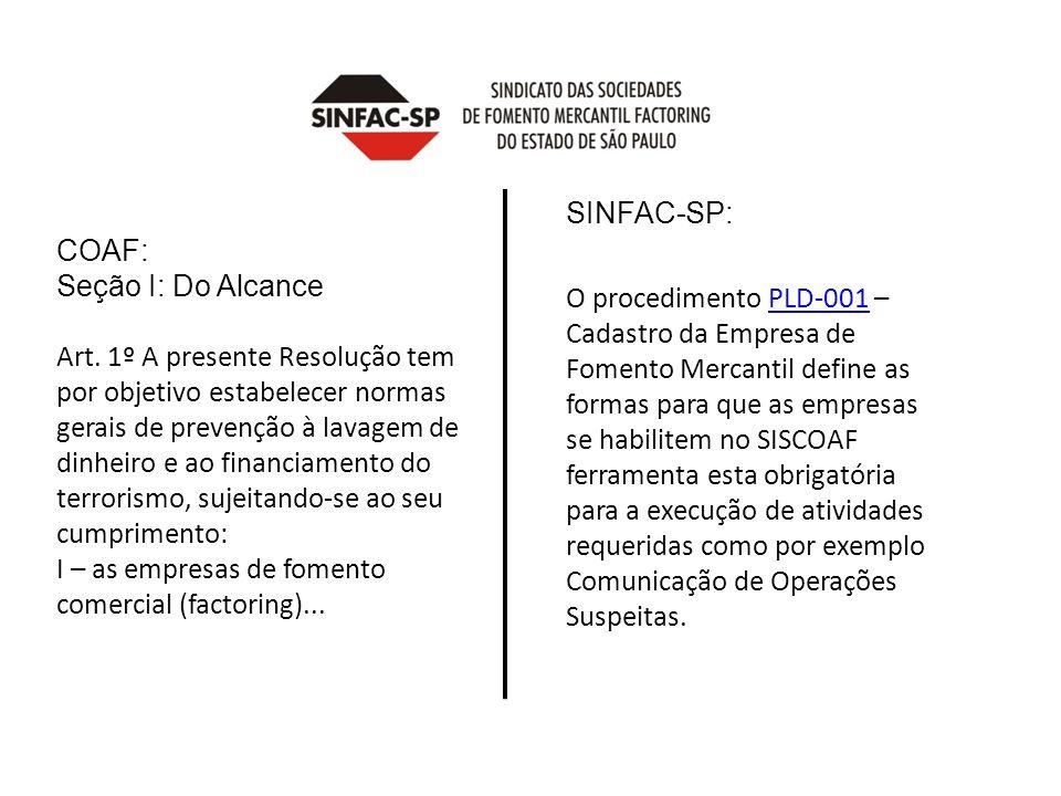COAF: Seção I: Do Alcance Art. 1º A presente Resolução tem por objetivo estabelecer normas gerais de prevenção à lavagem de dinheiro e ao financiament