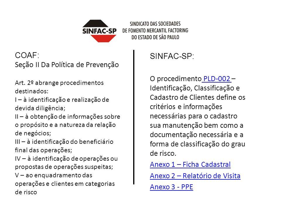 COAF: Seção II Da Política de Prevenção Art. 2º abrange procedimentos destinados: I – à identificação e realização de devida diligência; II – à obtenç