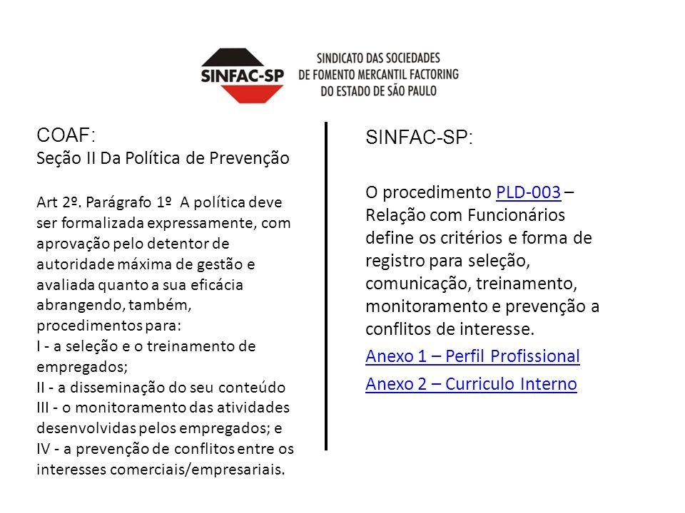 COAF: Seção II Da Política de Prevenção Art 2º. Parágrafo 1º A política deve ser formalizada expressamente, com aprovação pelo detentor de autoridade