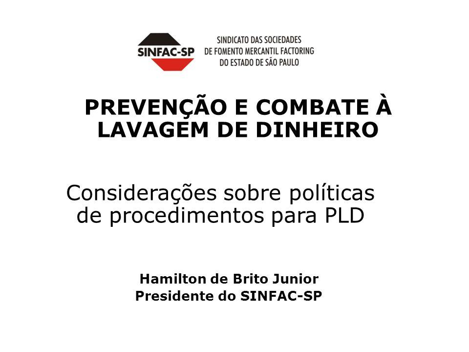 PREVENÇÃO E COMBATE À LAVAGEM DE DINHEIRO Hamilton de Brito Junior Presidente do SINFAC-SP Considerações sobre políticas de procedimentos para PLD
