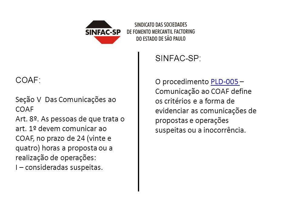 COAF: Seção V Das Comunicações ao COAF Art. 8º. As pessoas de que trata o art. 1º devem comunicar ao COAF, no prazo de 24 (vinte e quatro) horas a pro
