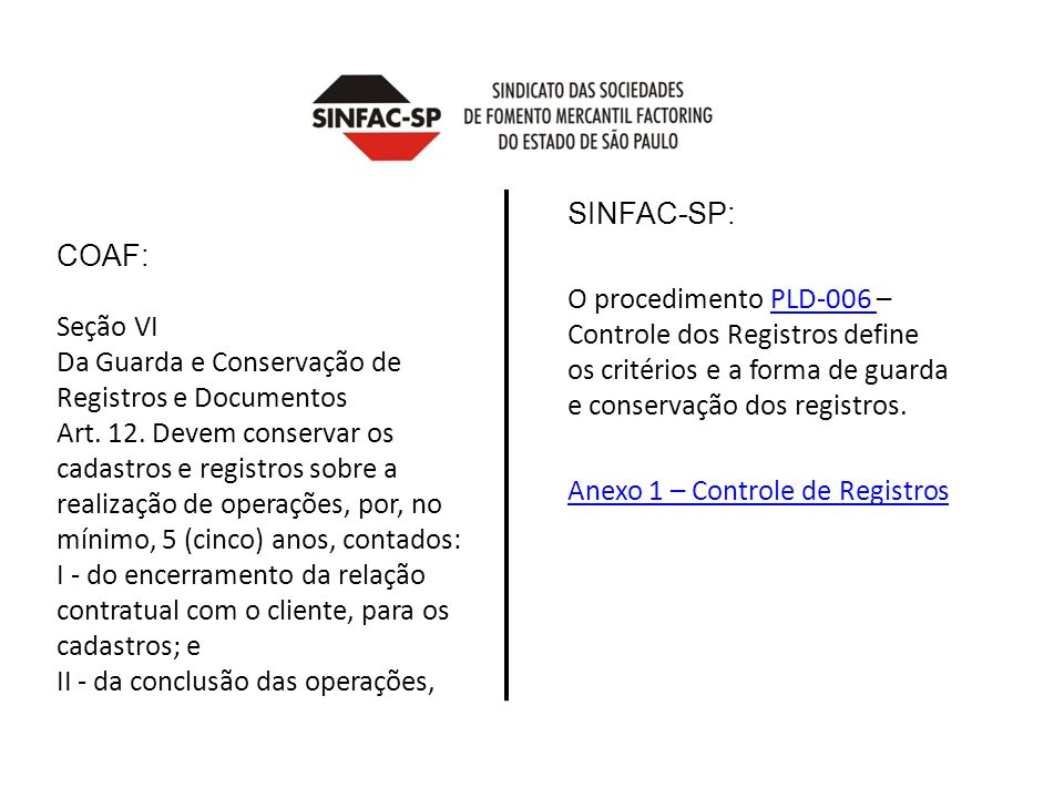 COAF: Seção VI Da Guarda e Conservação de Registros e Documentos Art. 12. Devem conservar os cadastros e registros sobre a realização de operações, po