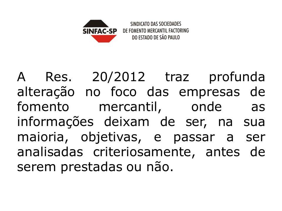 A Res. 20/2012 traz profunda alteração no foco das empresas de fomento mercantil, onde as informações deixam de ser, na sua maioria, objetivas, e pass