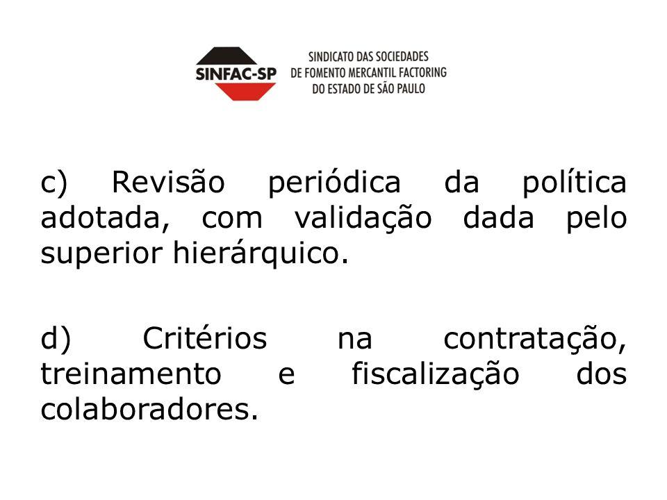c) Revisão periódica da política adotada, com validação dada pelo superior hierárquico. d) Critérios na contratação, treinamento e fiscalização dos co