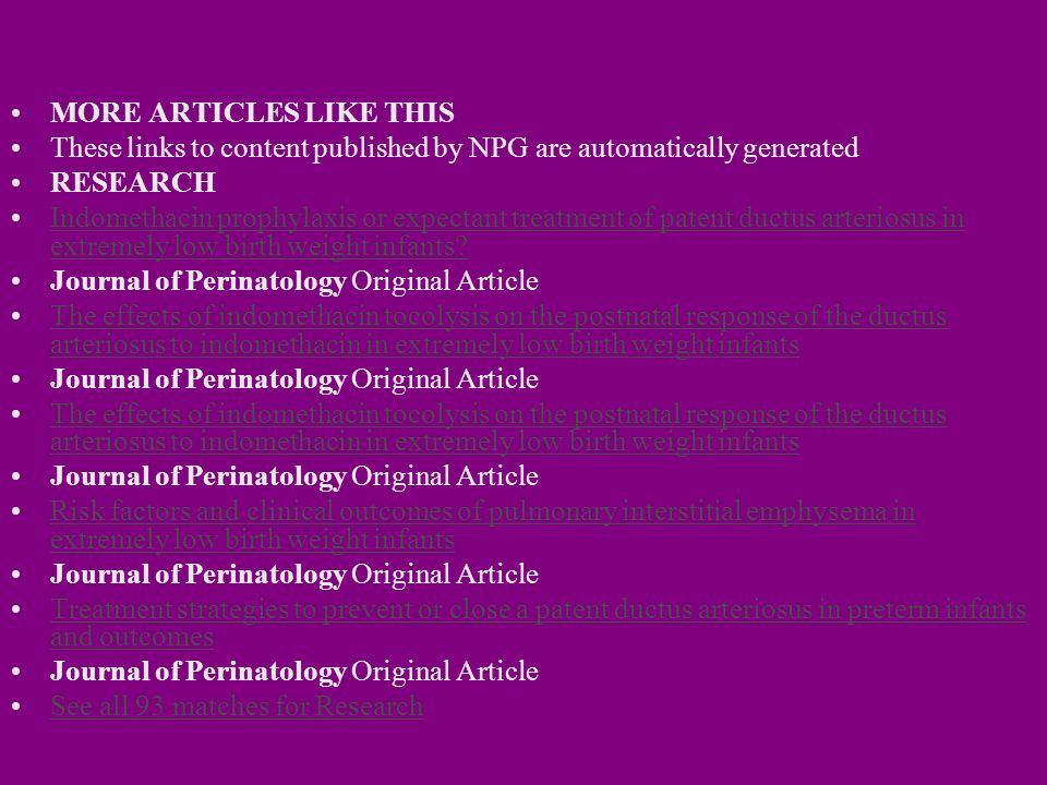MORE ARTICLES LIKE THIS These links to content published by NPG are automatically generated RESEARCH Indomethacin prophylaxis or expectant treatment o
