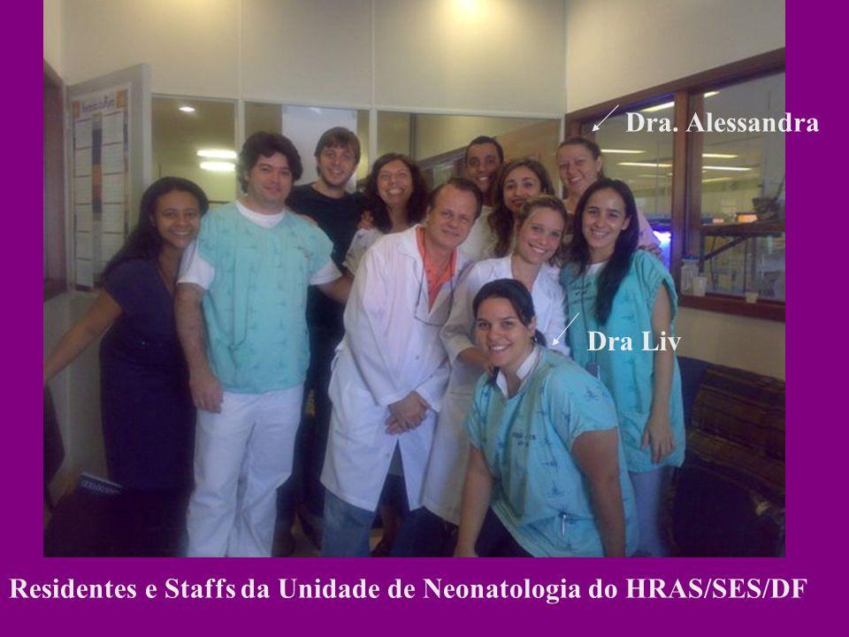 Residentes e Staffs da Unidade de Neonatologia do HRAS/SES/DF Dra Liv Dra. Alessandra