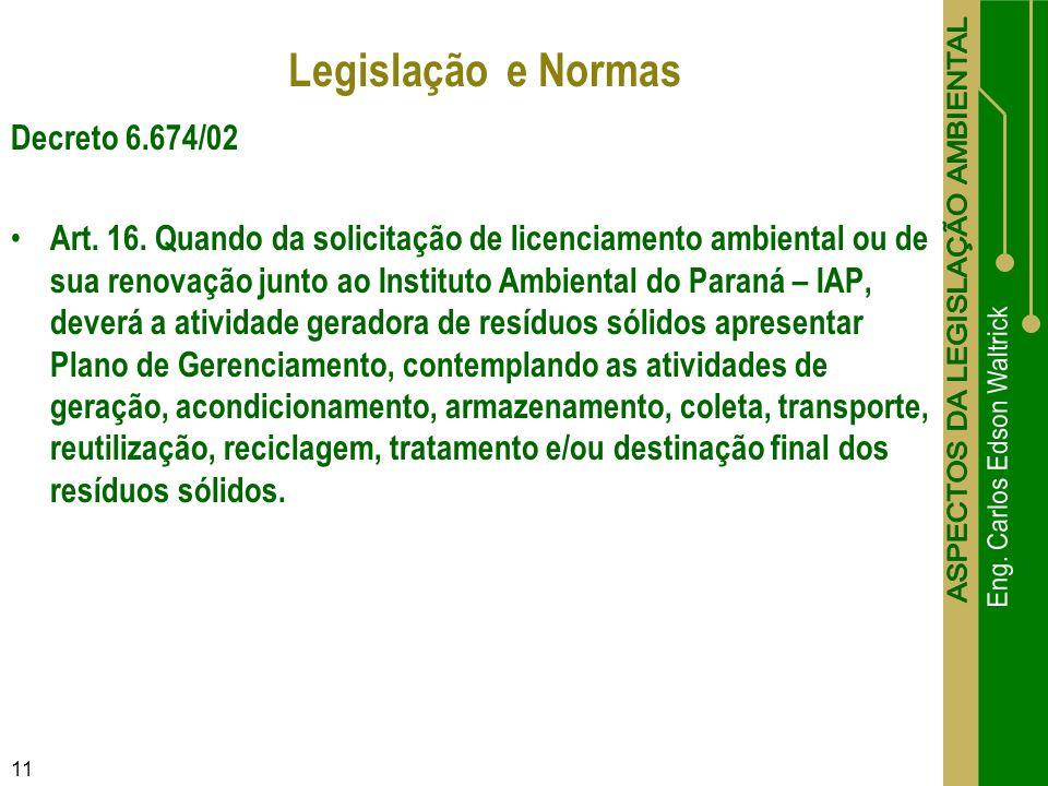 Decreto 6.674/02 Art. 16. Quando da solicitação de licenciamento ambiental ou de sua renovação junto ao Instituto Ambiental do Paraná – IAP, deverá a