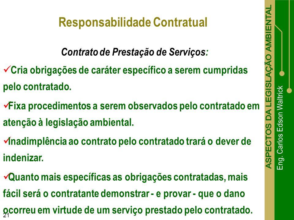 21 Responsabilidade Contratual Contrato de Prestação de Serviços: Cria obrigações de caráter específico a serem cumpridas pelo contratado. Fixa proced