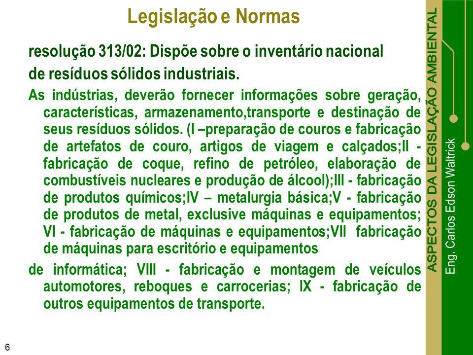 6 resolução 313/02: Dispõe sobre o inventário nacional de resíduos sólidos industriais. As indústrias, deverão fornecer informações sobre geração, car