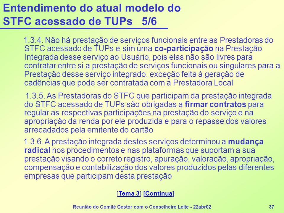 Reunião do Comitê Gestor com o Conselheiro Leite - 22abr0237 Entendimento do atual modelo do STFC acessado de TUPs 5/6 1.3.4. Não há prestação de serv