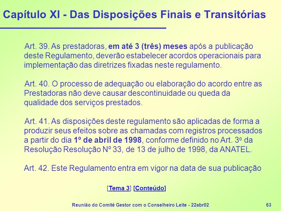 Reunião do Comitê Gestor com o Conselheiro Leite - 22abr0263 Capítulo XI - Das Disposições Finais e Transitórias Art. 39. As prestadoras, em até 3 (tr
