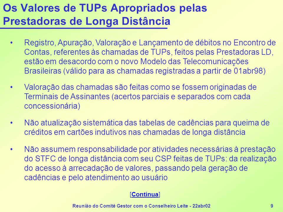 Reunião do Comitê Gestor com o Conselheiro Leite - 22abr029 Os Valores de TUPs Apropriados pelas Prestadoras de Longa Distância Registro, Apuração, Va