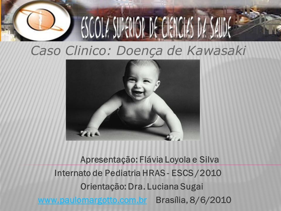 Apresentação: Flávia Loyola e Silva Internato de Pediatria HRAS - ESCS /2010 Orientação: Dra.