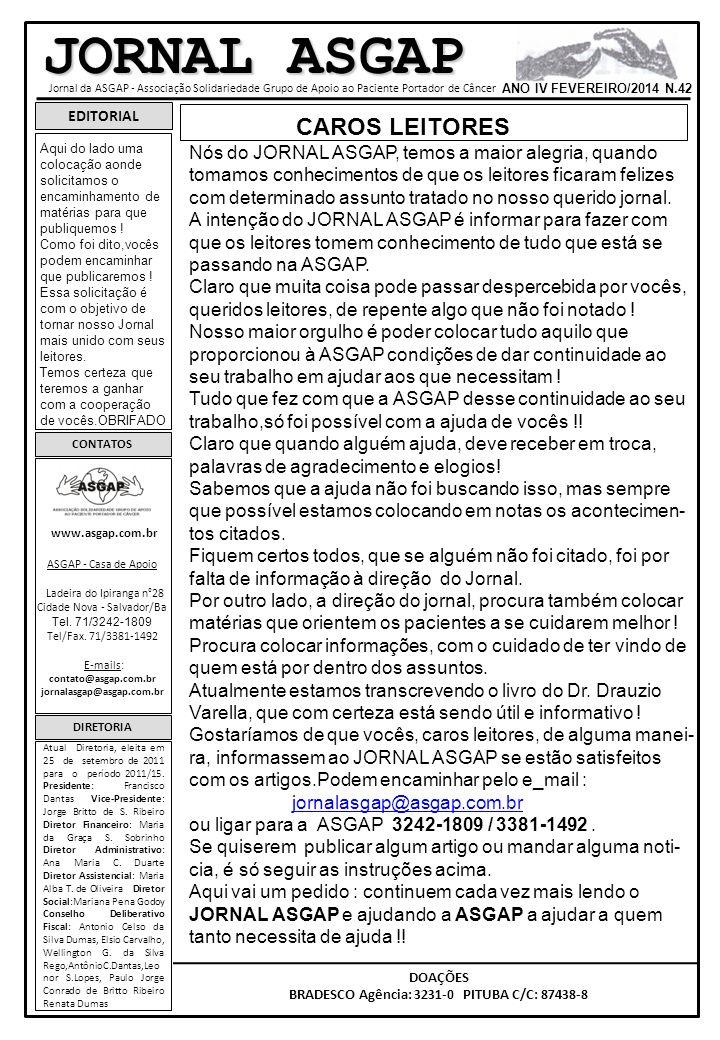 JORNAL ASGAP Jornal da ASGAP - Associação Solidariedade Grupo de Apoio ao Paciente Portador de Câncer ANO IV FEVEREIRO/2014 N.42 EDITORIAL CONTATOS ww