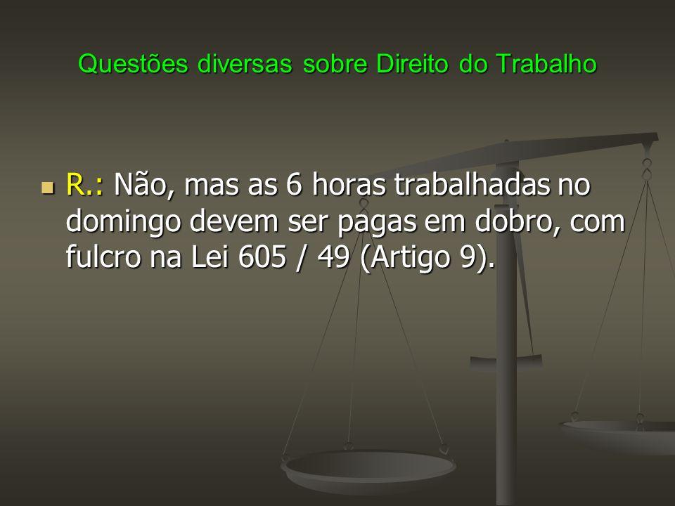 Questões diversas sobre Direito do Trabalho Exemplos: Exemplos: Seg Ter Qua Qui Sex Sáb Dom 8h 8h 8h 8h 8h 4h 6h Total: 50 horas.