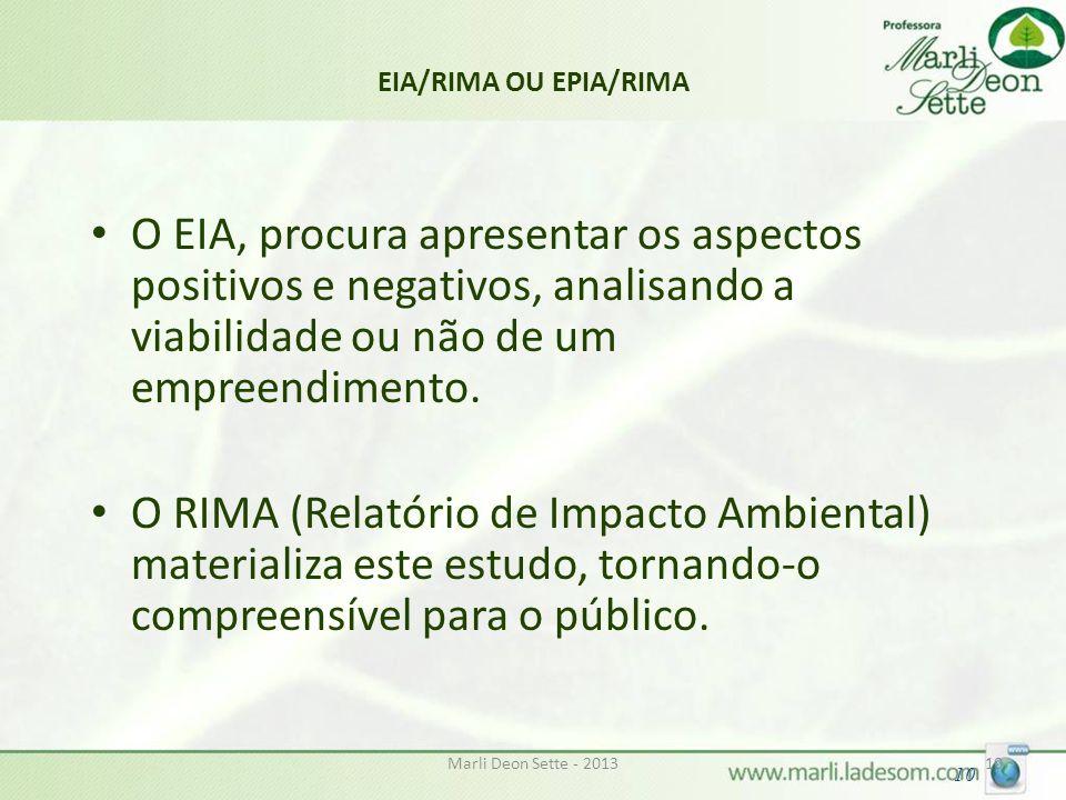 Marli Deon Sette - 201310 EIA/RIMA OU EPIA/RIMA O EIA, procura apresentar os aspectos positivos e negativos, analisando a viabilidade ou não de um empreendimento.