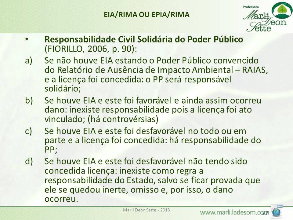 Marli Deon Sette - 201312 EIA/RIMA OU EPIA/RIMA Responsabilidade Civil Solidária do Poder Público (FIORILLO, 2006, p. 90): a)Se não houve EIA estando