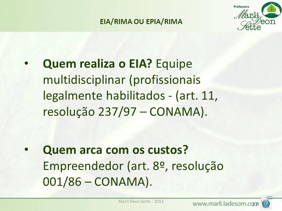 Marli Deon Sette - 201313 EIA/RIMA OU EPIA/RIMA Quem realiza o EIA? Equipe multidisciplinar (profissionais legalmente habilitados - (art. 11, resoluçã