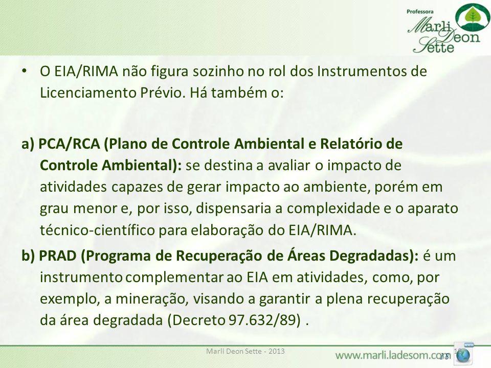 Marli Deon Sette - 201318 O EIA/RIMA não figura sozinho no rol dos Instrumentos de Licenciamento Prévio. Há também o: a) PCA/RCA (Plano de Controle Am