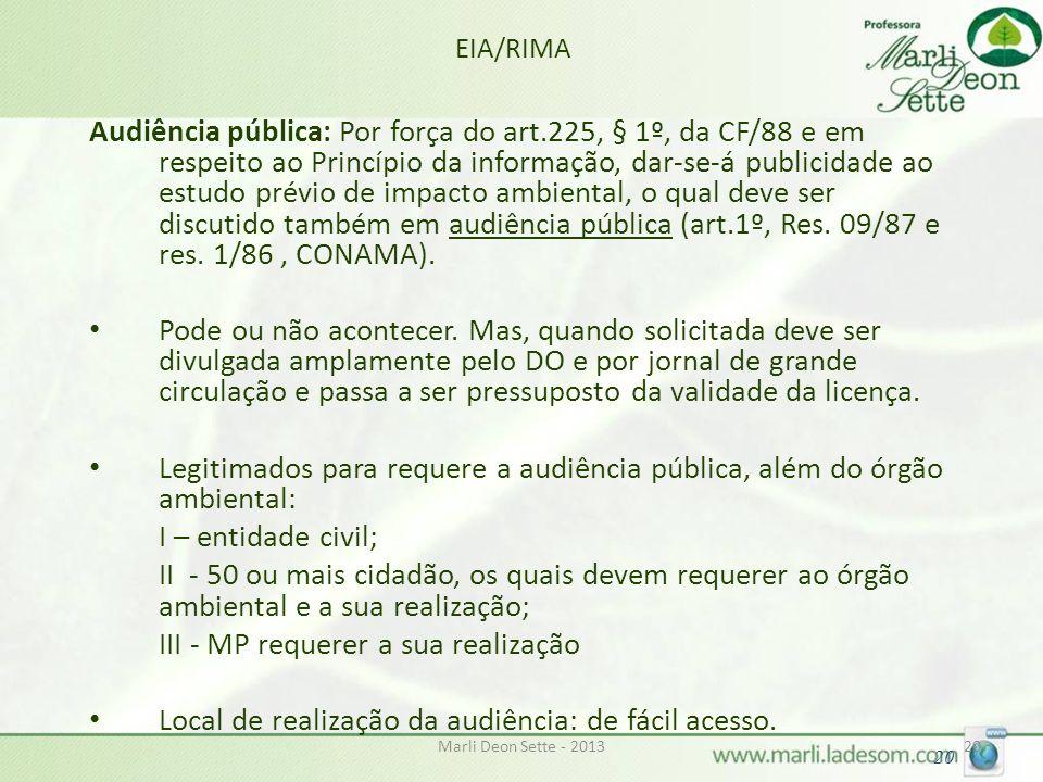 Marli Deon Sette - 201320 EIA/RIMA Audiência pública: Por força do art.225, § 1º, da CF/88 e em respeito ao Princípio da informação, dar-se-á publicid