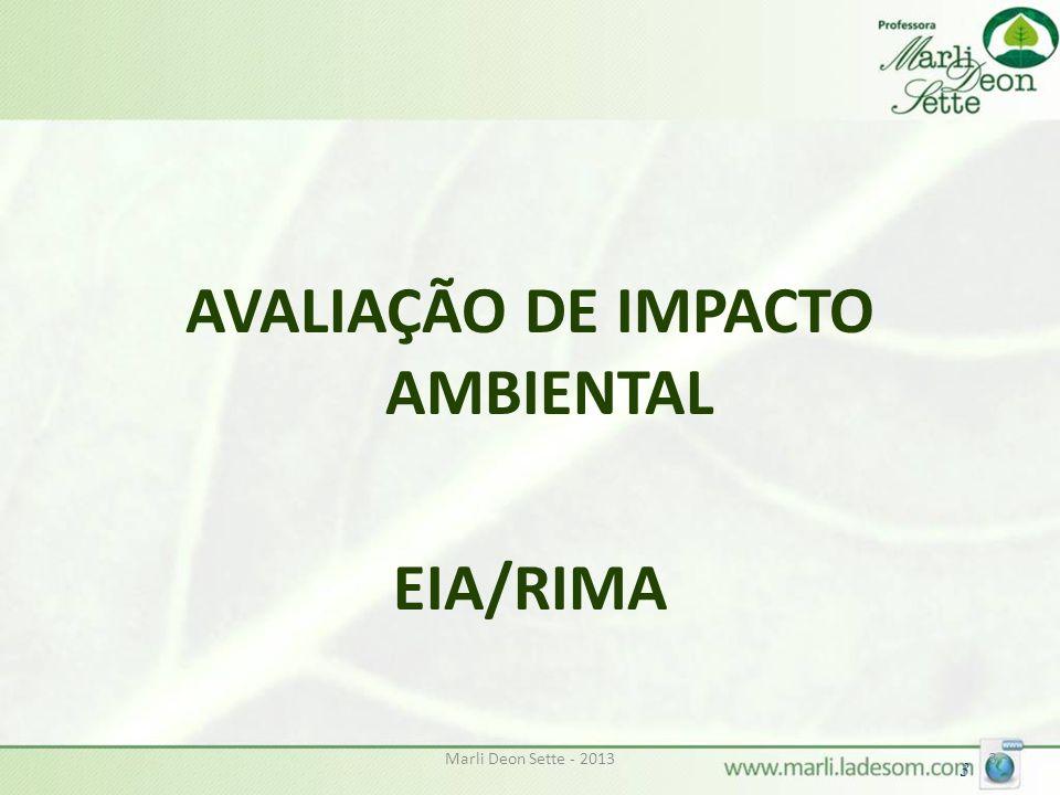 Marli Deon Sette - 20134 4 EIA/RIMA OU EPIA/RIMA Legislação: A) Federal: Lei 6938/81 (PNMA), art.