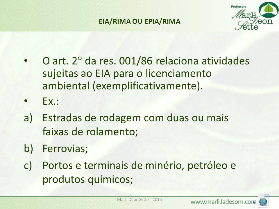 Marli Deon Sette - 20138 8 EIA/RIMA OU EPIA/RIMA O art. 2° da res. 001/86 relaciona atividades sujeitas ao EIA para o licenciamento ambiental (exempli
