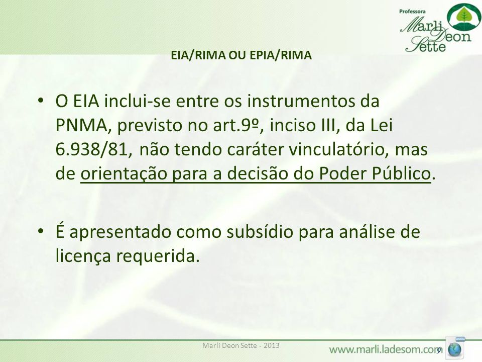 Marli Deon Sette - 201320 EIA/RIMA Audiência pública: Por força do art.225, § 1º, da CF/88 e em respeito ao Princípio da informação, dar-se-á publicidade ao estudo prévio de impacto ambiental, o qual deve ser discutido também em audiência pública (art.1º, Res.