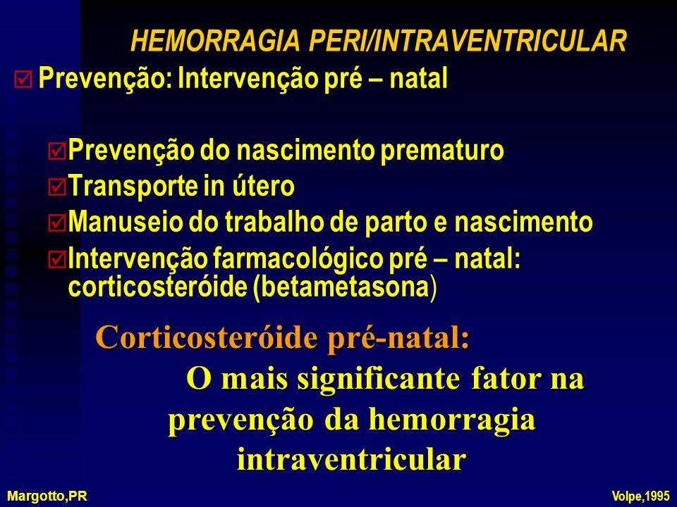 HEMORRAGIA PERI/INTRAVENTRICULAR þ þ Prevenção: Intervenção pré – natal þ þ Prevenção do nascimento prematuro þ þ Transporte in útero þ þ Manuseio do