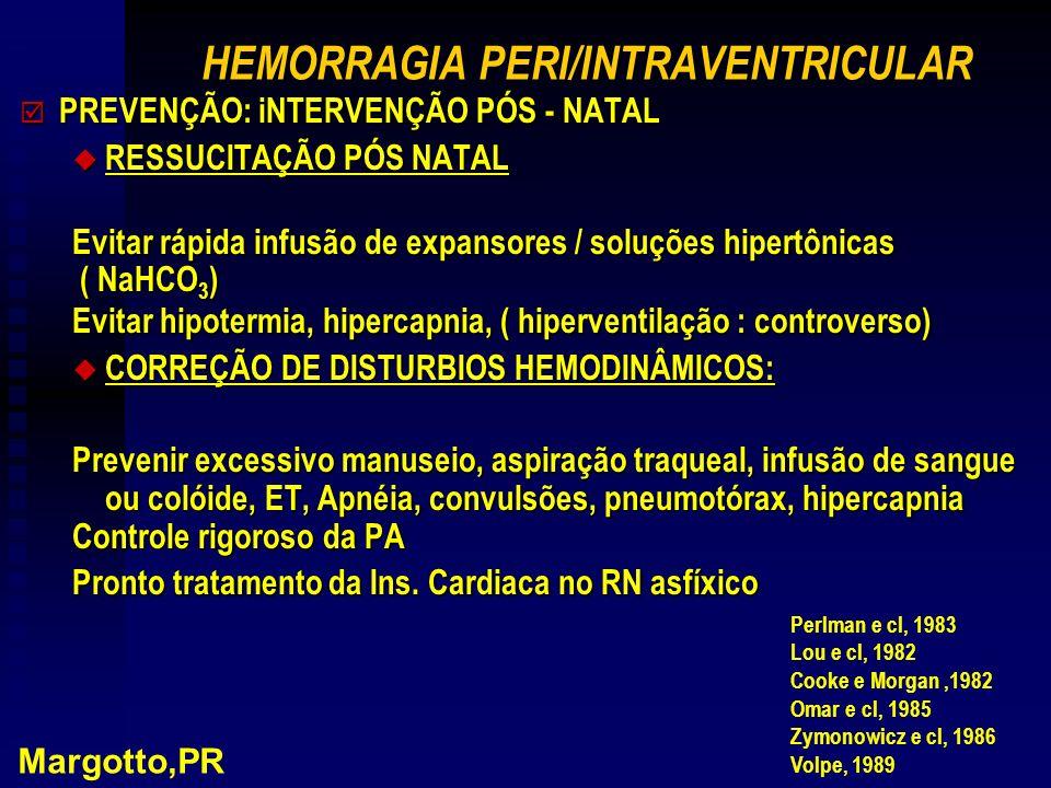 HEMORRAGIA PERI/INTRAVENTRICULAR þ PREVENÇÃO: iNTERVENÇÃO PÓS - NATAL u RESSUCITAÇÃO PÓS NATAL Evitar rápida infusão de expansores / soluções hipertôn